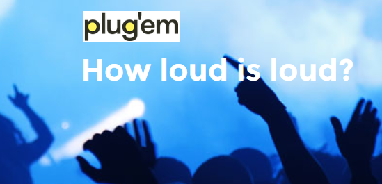 Plug'em hearing protection selection and How Loud is Loud guide.