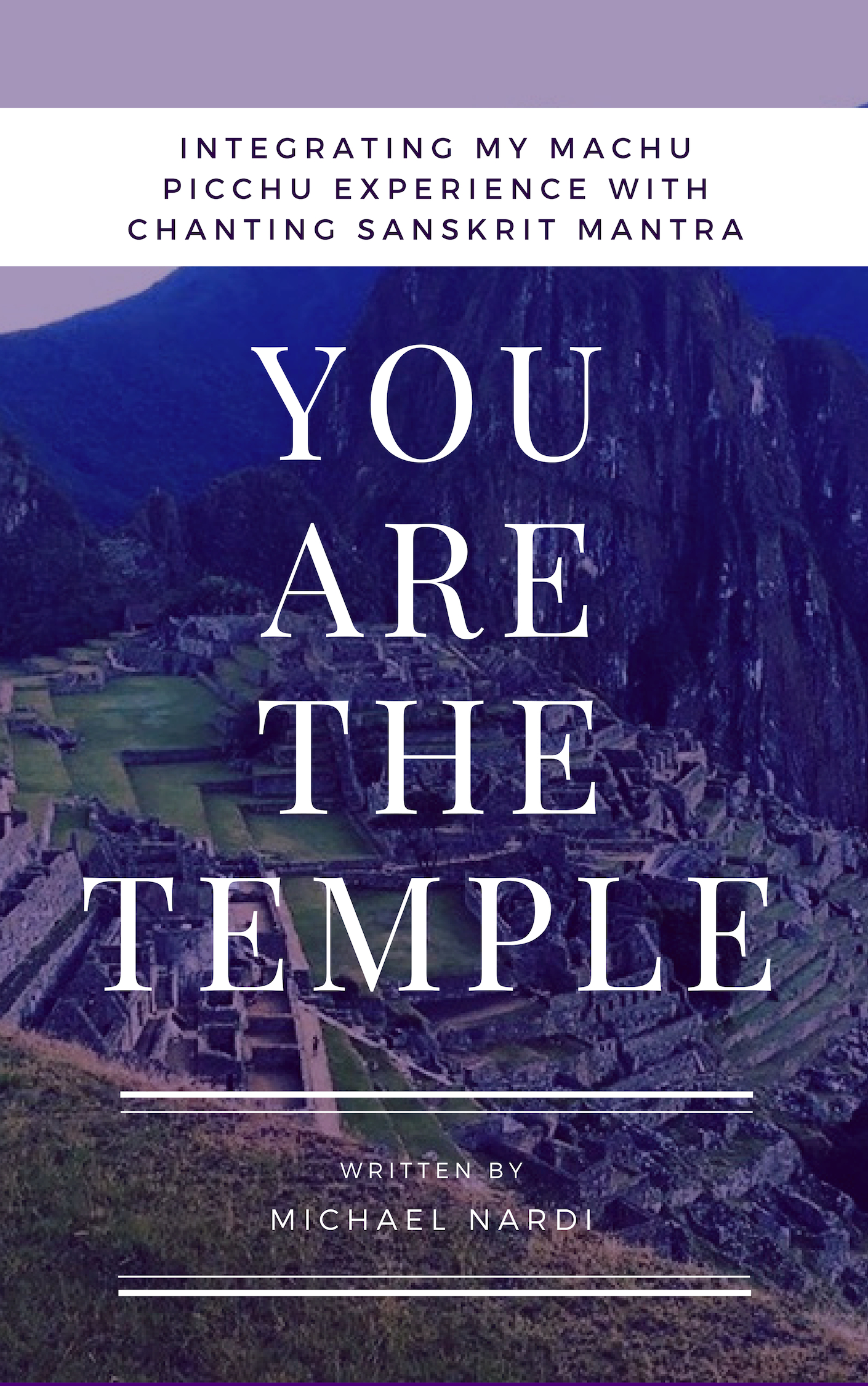 YOU ARE THE TEMPLE: INTEGRATING MY MACHU PICCHU EXPERIENCE WITH CHANTING SANSKRIT MANTRA -