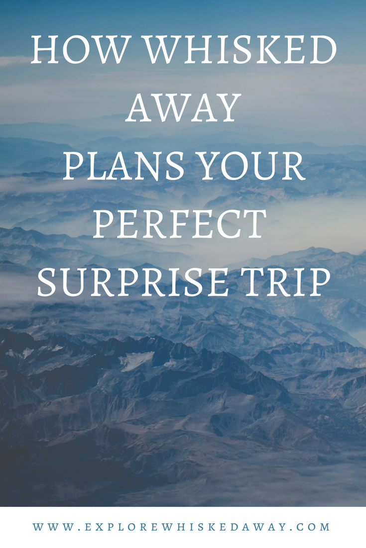Whisked Away Surprise Travel:  How a Surprise Trip is Born!