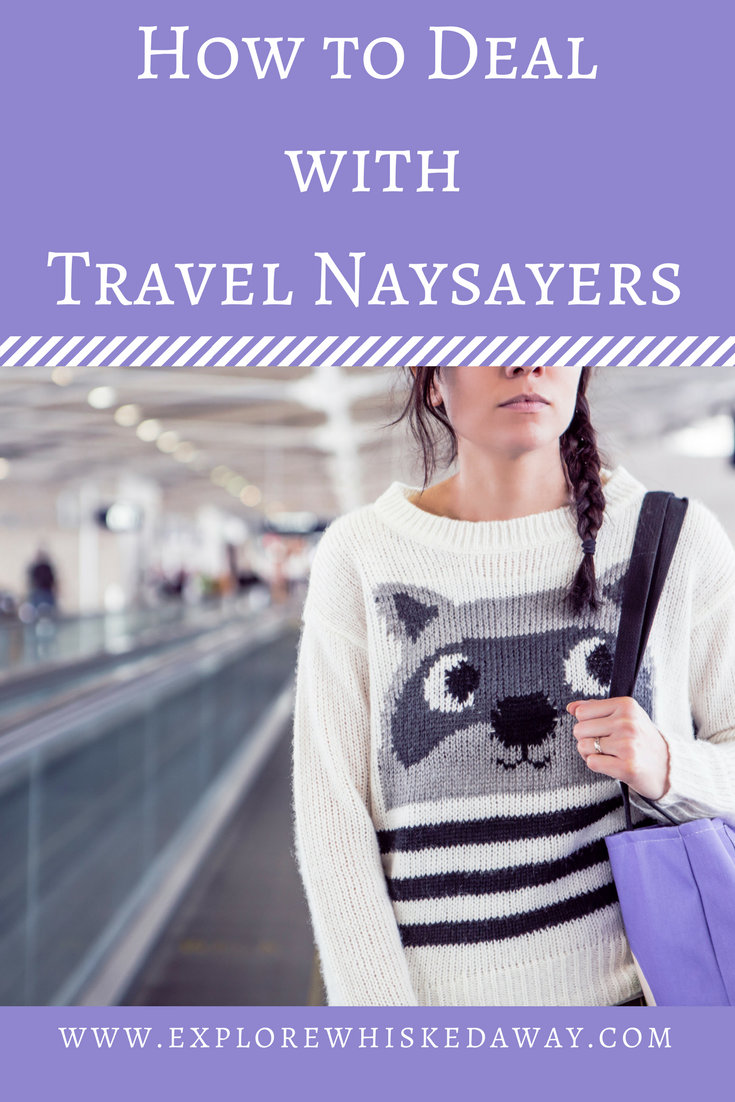 Whisked Away Surprise Travel:  How to Deal With Travel Naysayers
