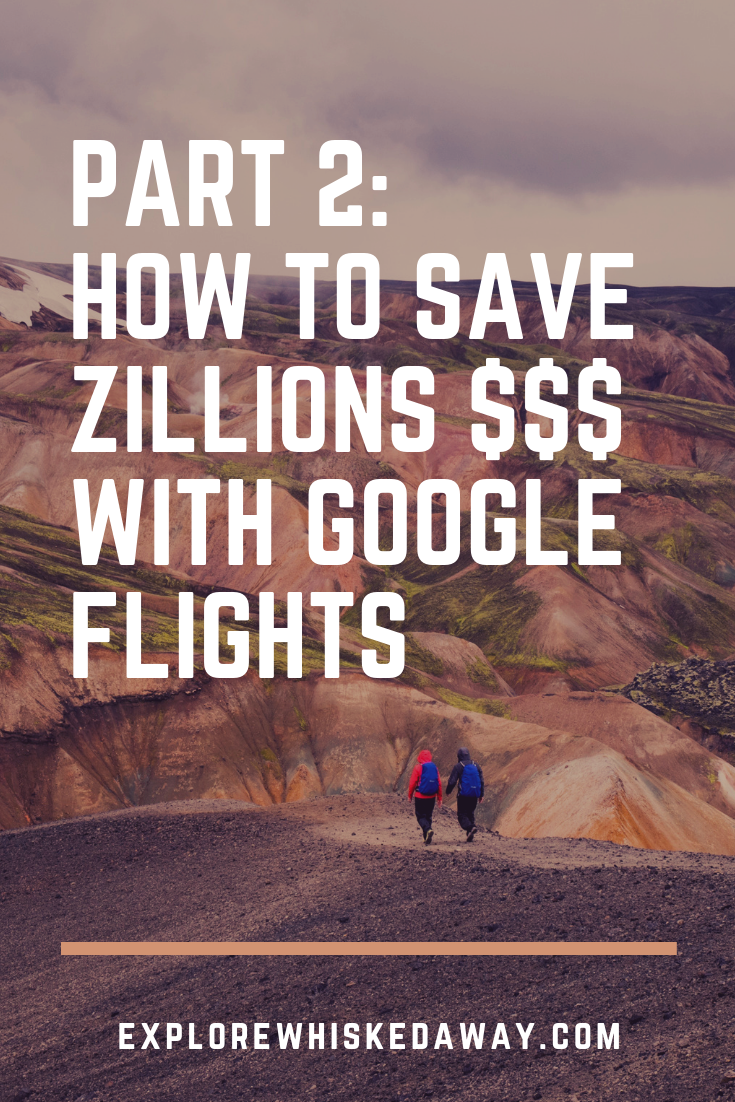 Part 2_ How to save zillions using google flights.png