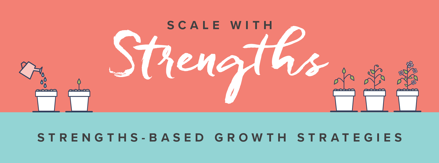 Scale with Strengths: Strengths-Based Growth Strategies