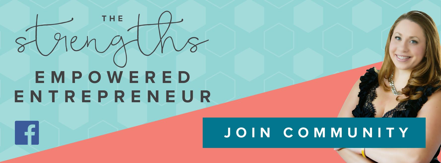 The Strengths Empowered Entrepreneur - https://www.facebook.com/groups/TAEMastermind/