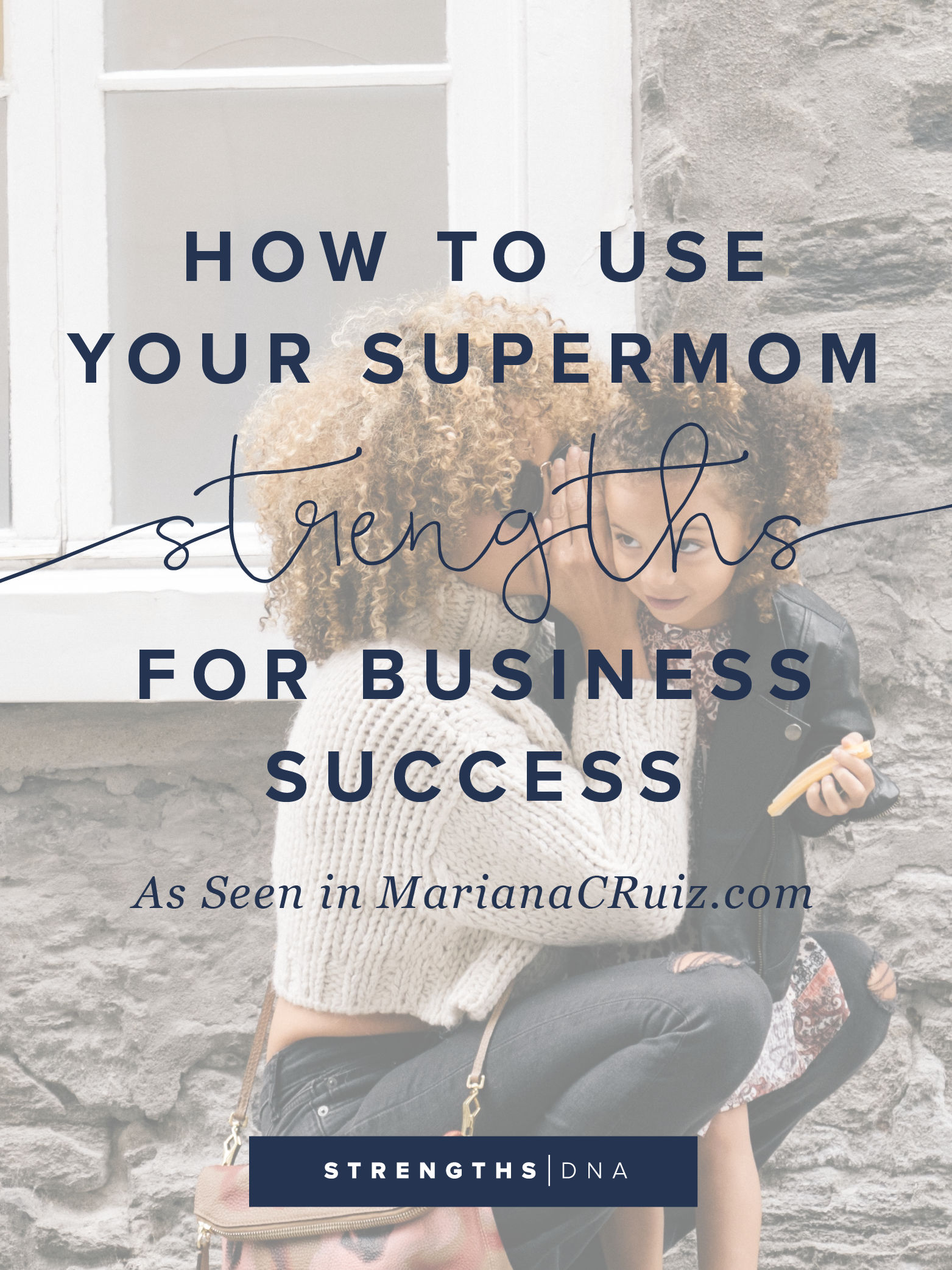 How to Use Your Supermom Strengths for Business Success - As seen in MarianaCRuiz.com