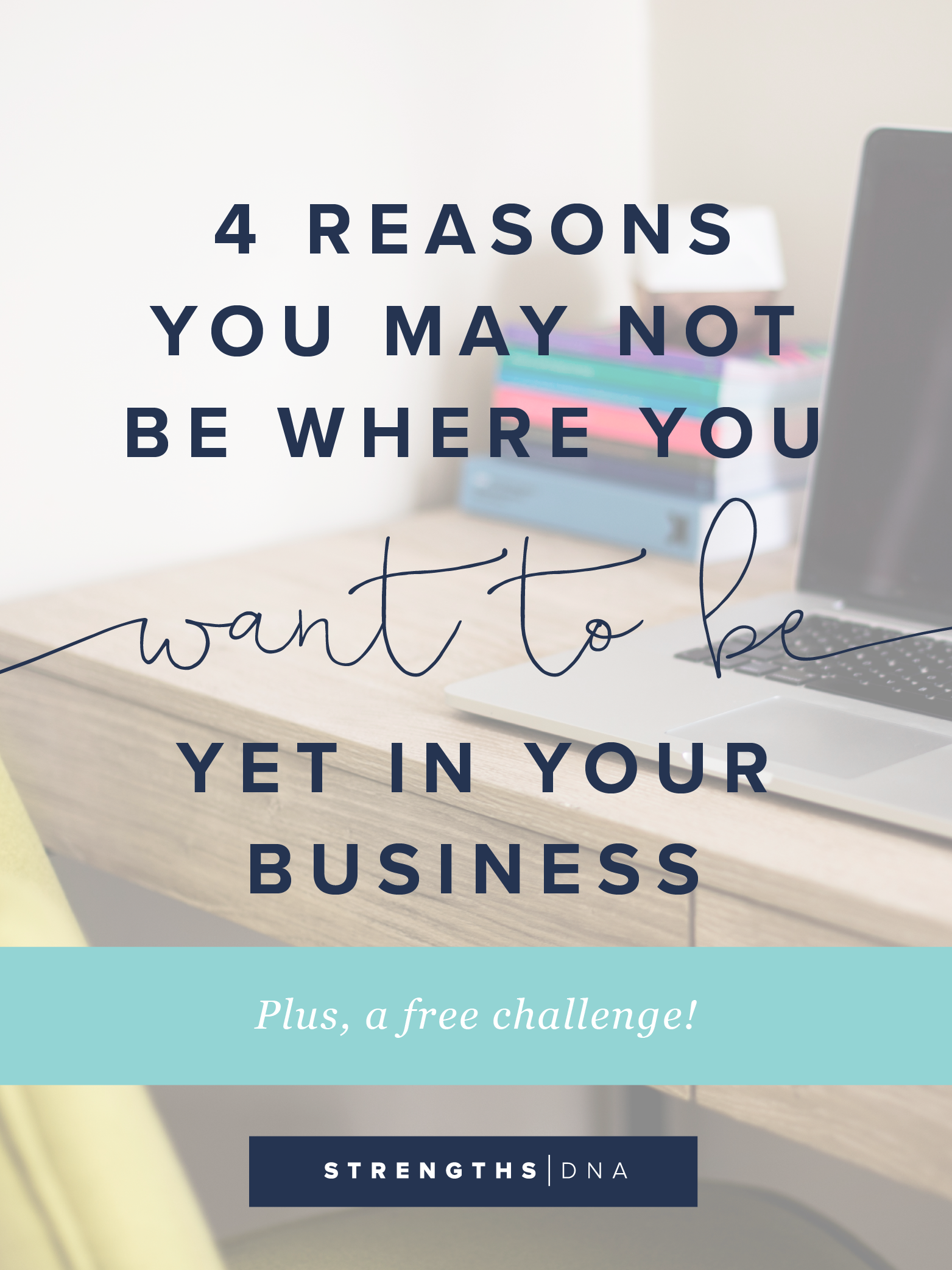 4 reasons you may not be where you want to be yet in your business blog-01.png