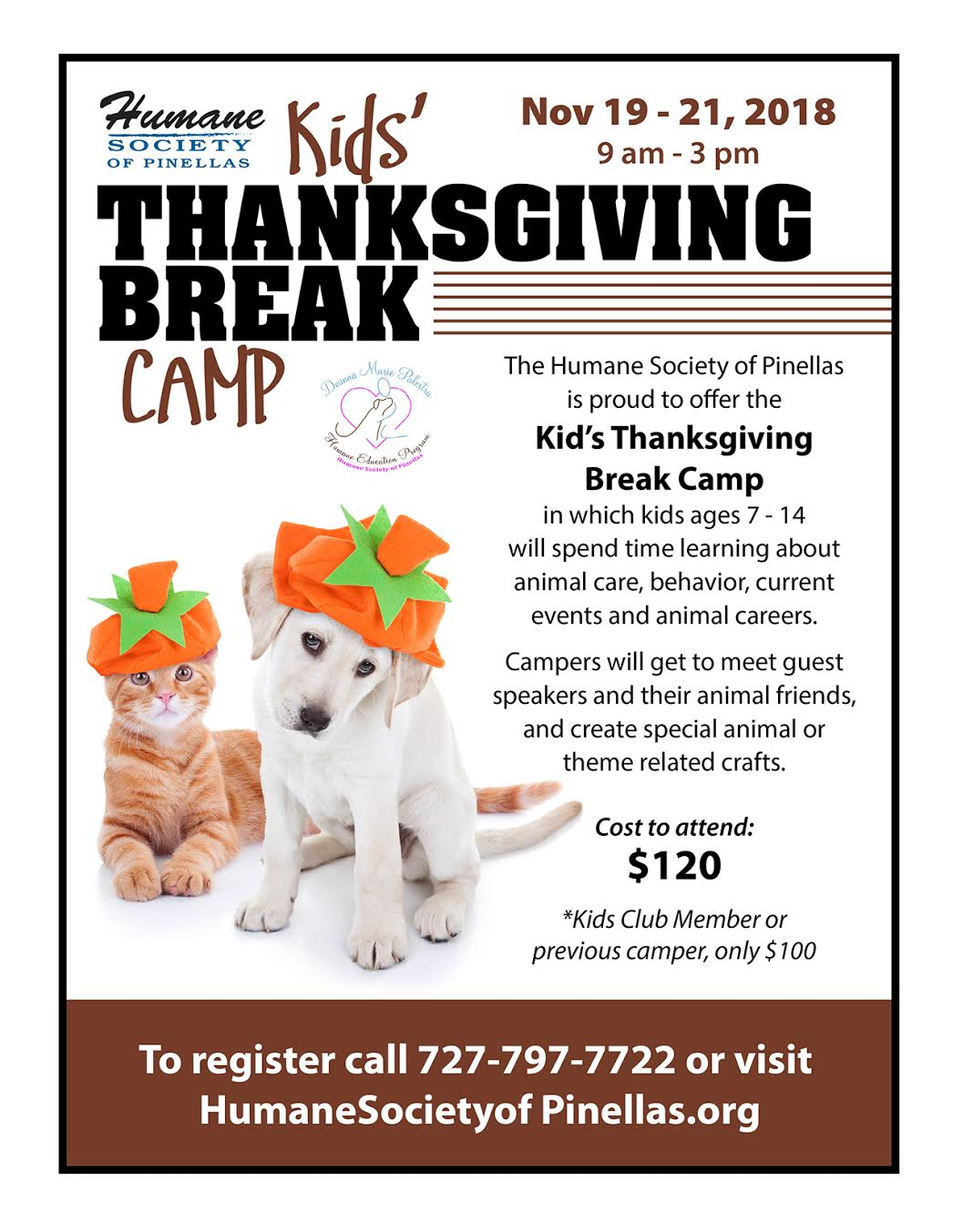 The Humane Society of Pinellas is proud to offer the Kids' Thanksgiving Break Camp in which kids aged s 7-14 will spend time learning about animal care, behavior, current events and animal careers.   Campers will get to meet guest speakers and their animal friends, and create special animal or theme related crafts.  Cost to attend: $120  *Kid Club Members or previous campers are only $100!