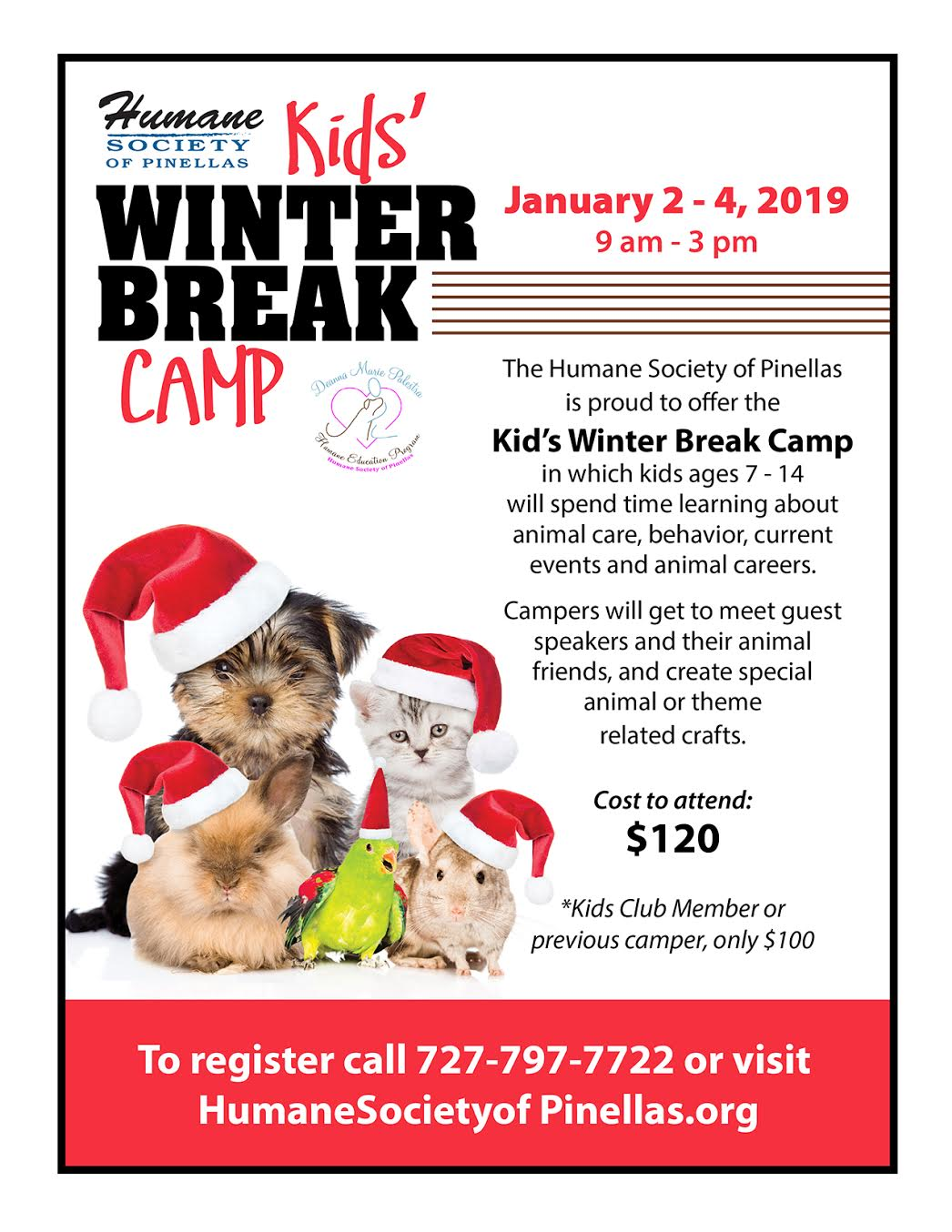 The Humane Society of Pinellas is proud to offer the Kids' Winter Break Camp in which kids aged s 7-14 will spend time learning about animal care, behavior, current events and animal careers.   Campers will get to meet guest speakers and their animal friends, and create special animal or theme related crafts.  Cost to attend: $120  *Kid Club Members or previous campers are only $100!
