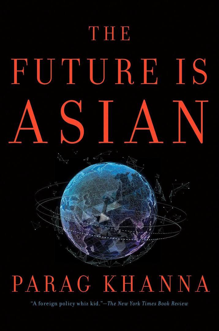 Parag Khanna The future is Asian