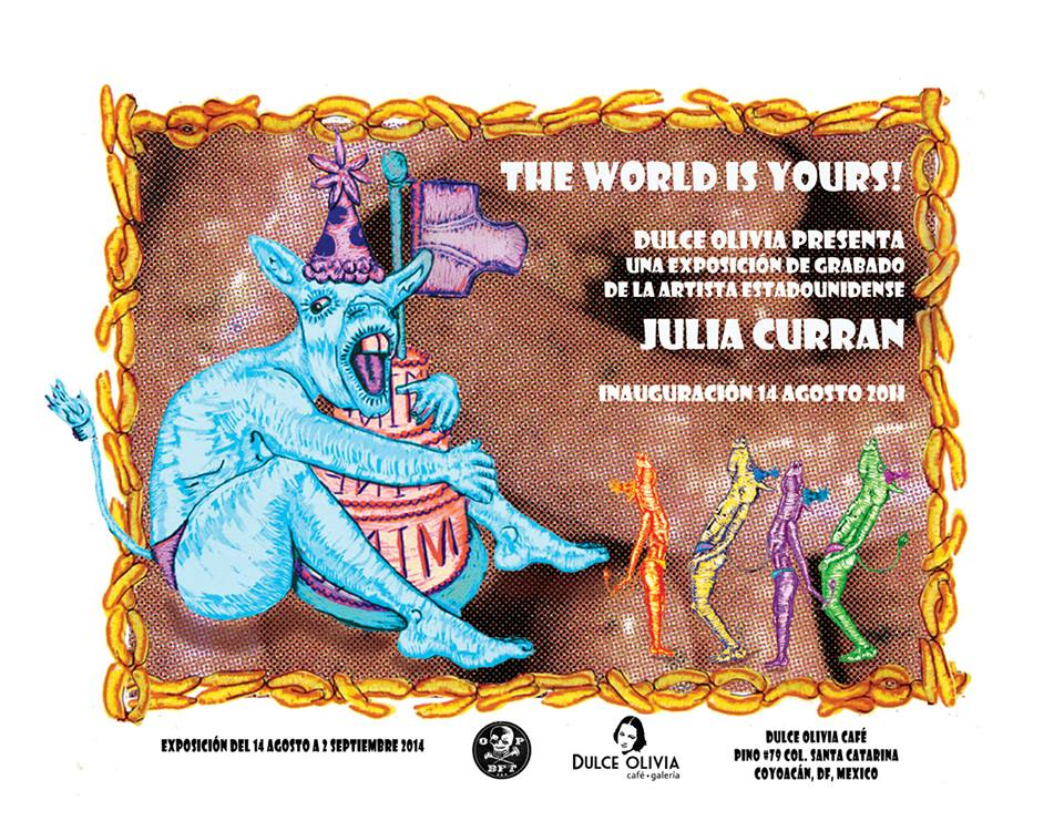 "Postcard for ""THE WORLD IS YOURS! Prints and Drawings by Julia Curran"" at Dulce Olivia Gallery in Mexico City, Mexico, in August 2014"