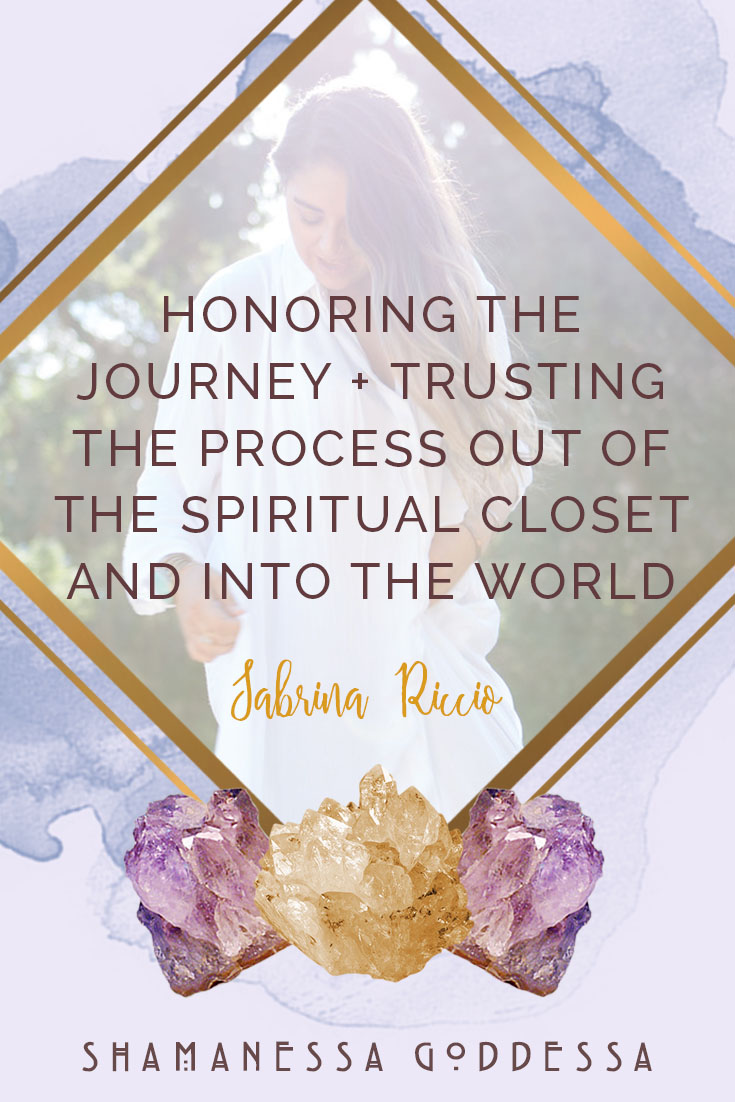 honoring the journey + trusting the process out of the spiritual closet and into the world. Allowing yourself to get out of your way and in the flow of Divine Guidance one experience at a time.