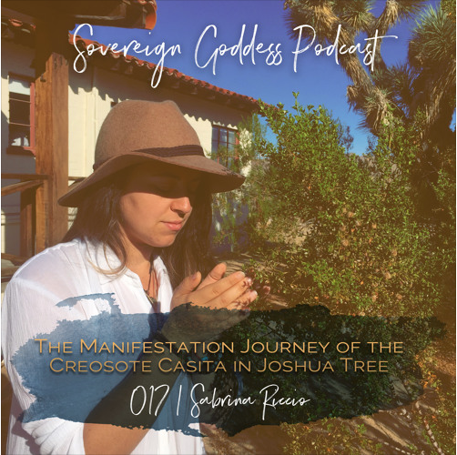 Sovereign Goddess Podcast chapter 017   The Manifestation Journey of the Creosote Casita in Joshua Tree