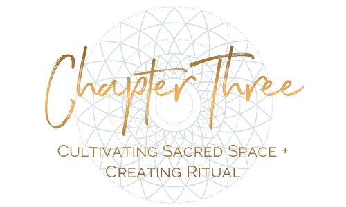 chapter three cultivating sacred space + creating ritual.png