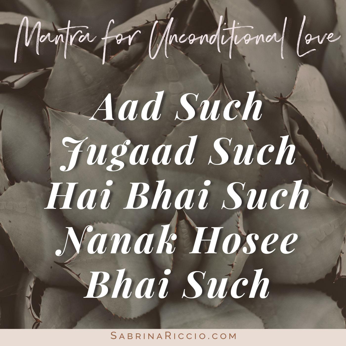 Aad Such Jugaad Such Hai Bhai Such   Mantra for Unconditional Love   SabrinaRiccio.com