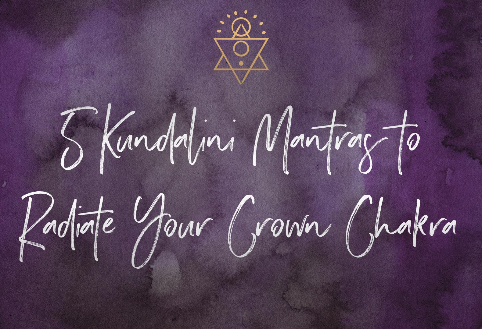 5 Kundalini Mantras to Radiate your Crown Chakra | SabrinaRiccio.com