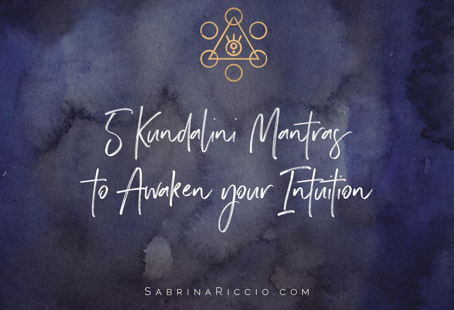 5 Kundalini Mantras to Awaken your Intuition | SabrinaRiccio.com