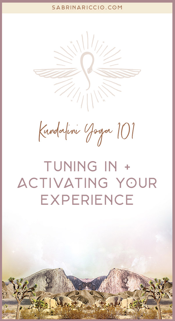 Kundalini Yoga 101 | Tuning In + Activating Your Experience || Sabrina Riccio.com