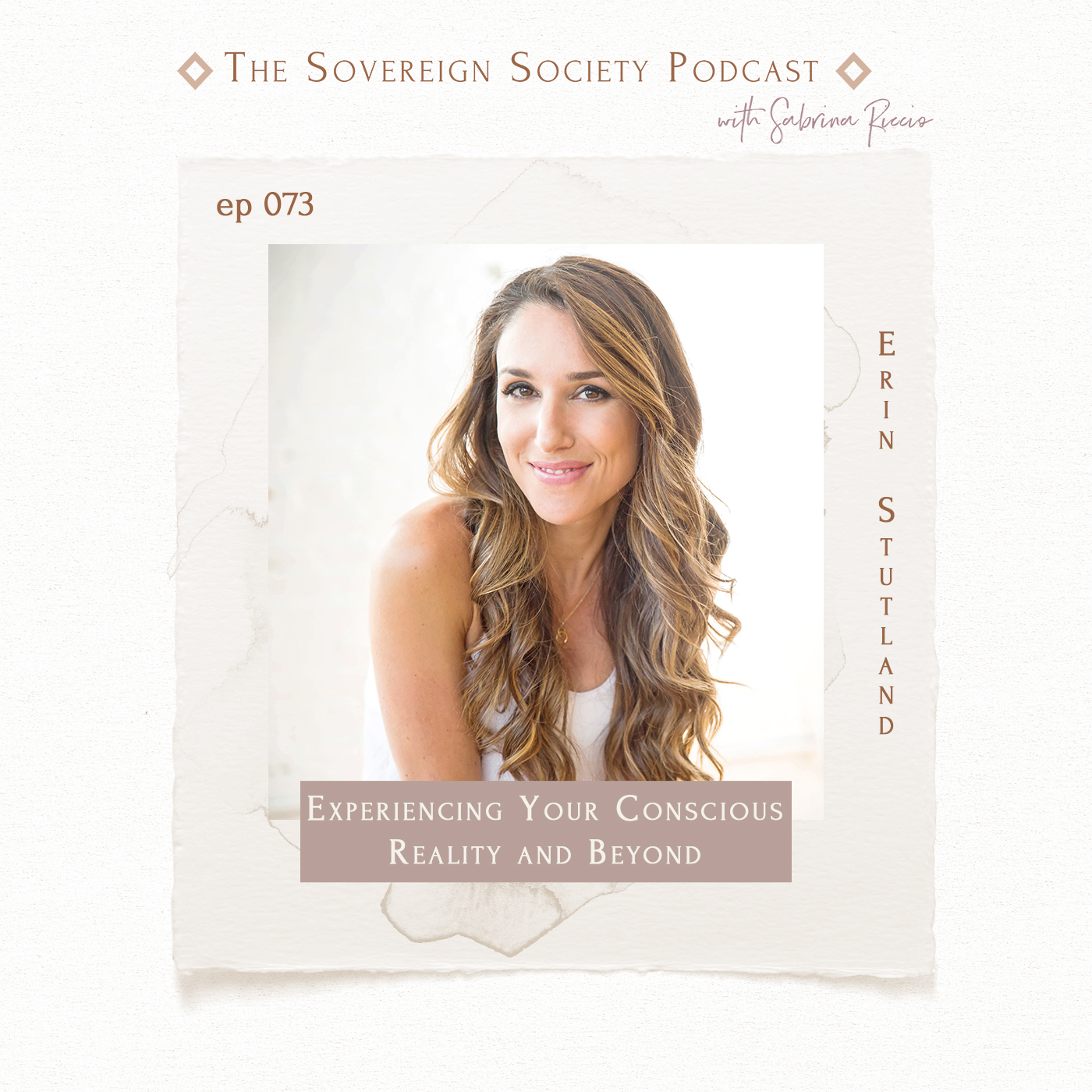 Sovereign Society Podcast 073 | Experiencing Your Conscious Reality and Beyond / Erin Stutland