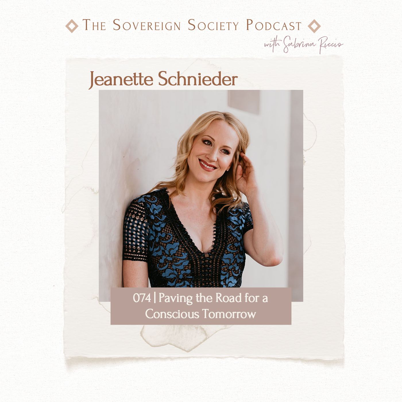 Sovereign Society Podcast | 074 | Paving the Road for a Conscious Tomorrow / Jeanette Schneider