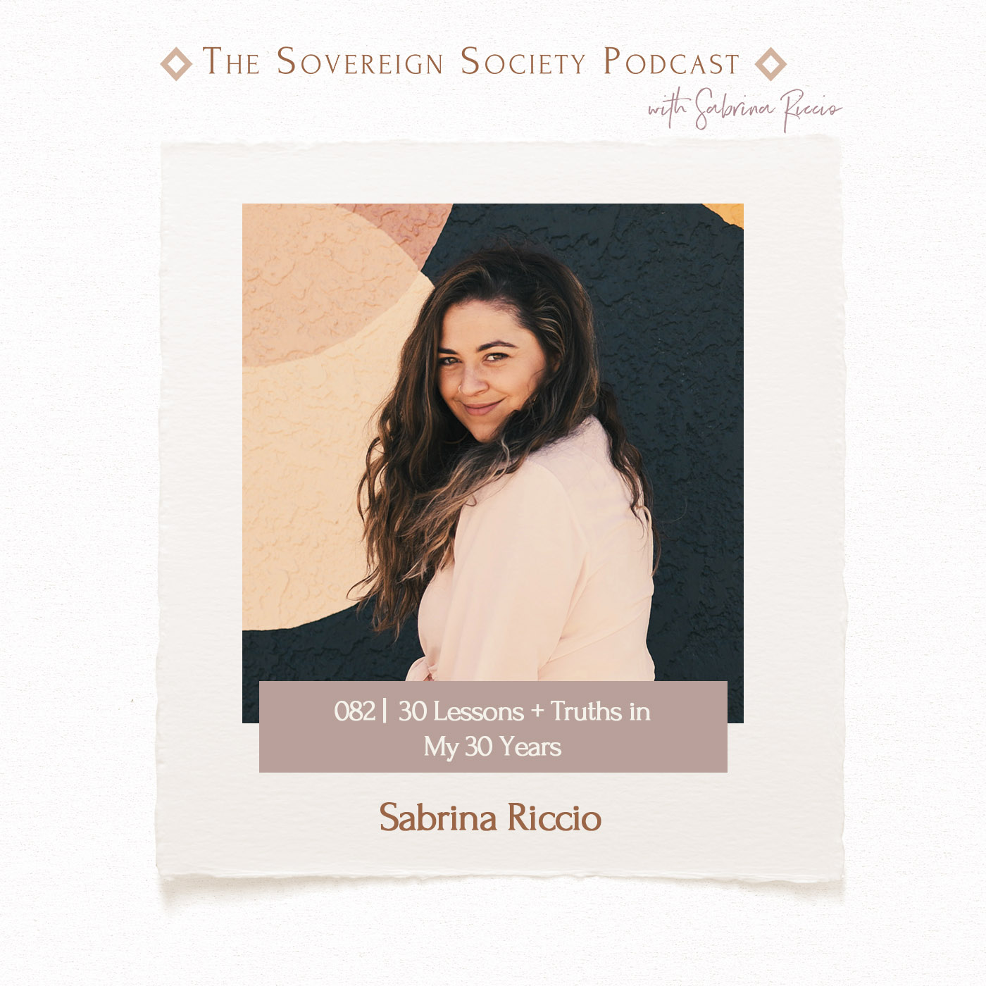 082 | 30 Lessons and Truths in My 30 Years | Sabrina Riccio