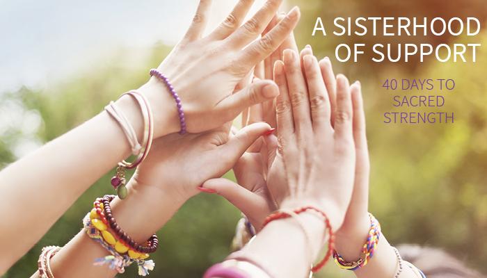 40 Days to Sacred Strength - Sisterhood of Support.jpg