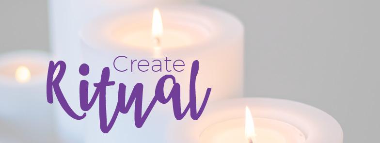 create ritual - what is ritual - practice ritual.jpg