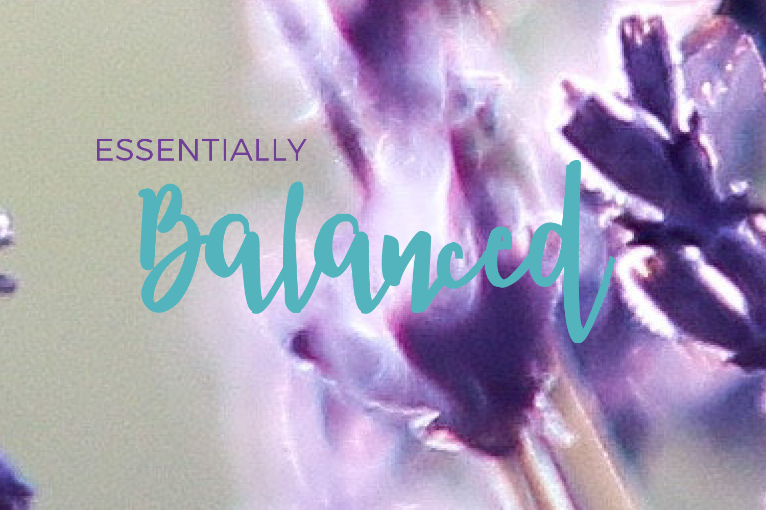 EssentiallyBalanced - doterra essential oils - how to use doterra - how to use essential oils - what are essential oils - doterra wellness advocate - natural health solutions essential oils.jpg