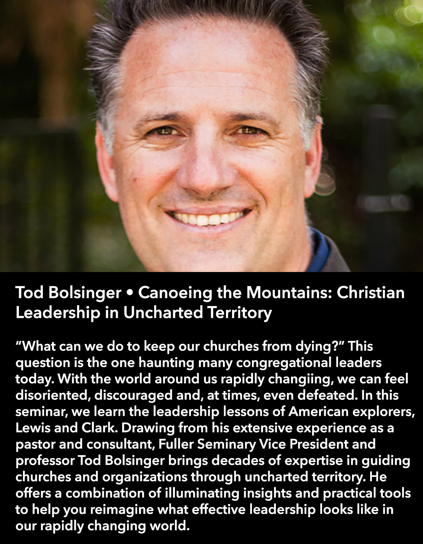 Tod Bolsinger • Canoeing the Mountains: Christian Leadership in Uncharted Territory  • Friday Morning, March 17 • 10:30 – 11:45 am