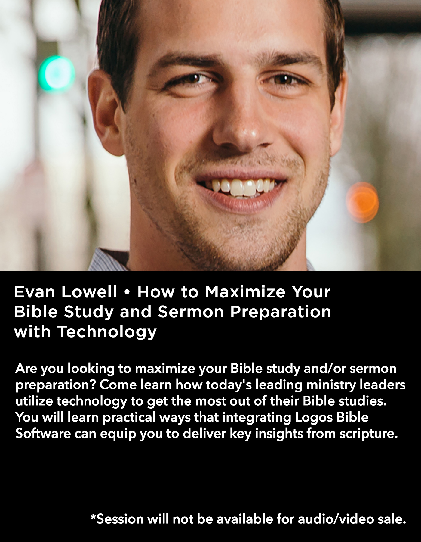 Evan Lowell • How to Maximize Your Bible Study and Sermon Preparation with Technology • Friday Morning, March 17 • 10:30 – 11:45 am