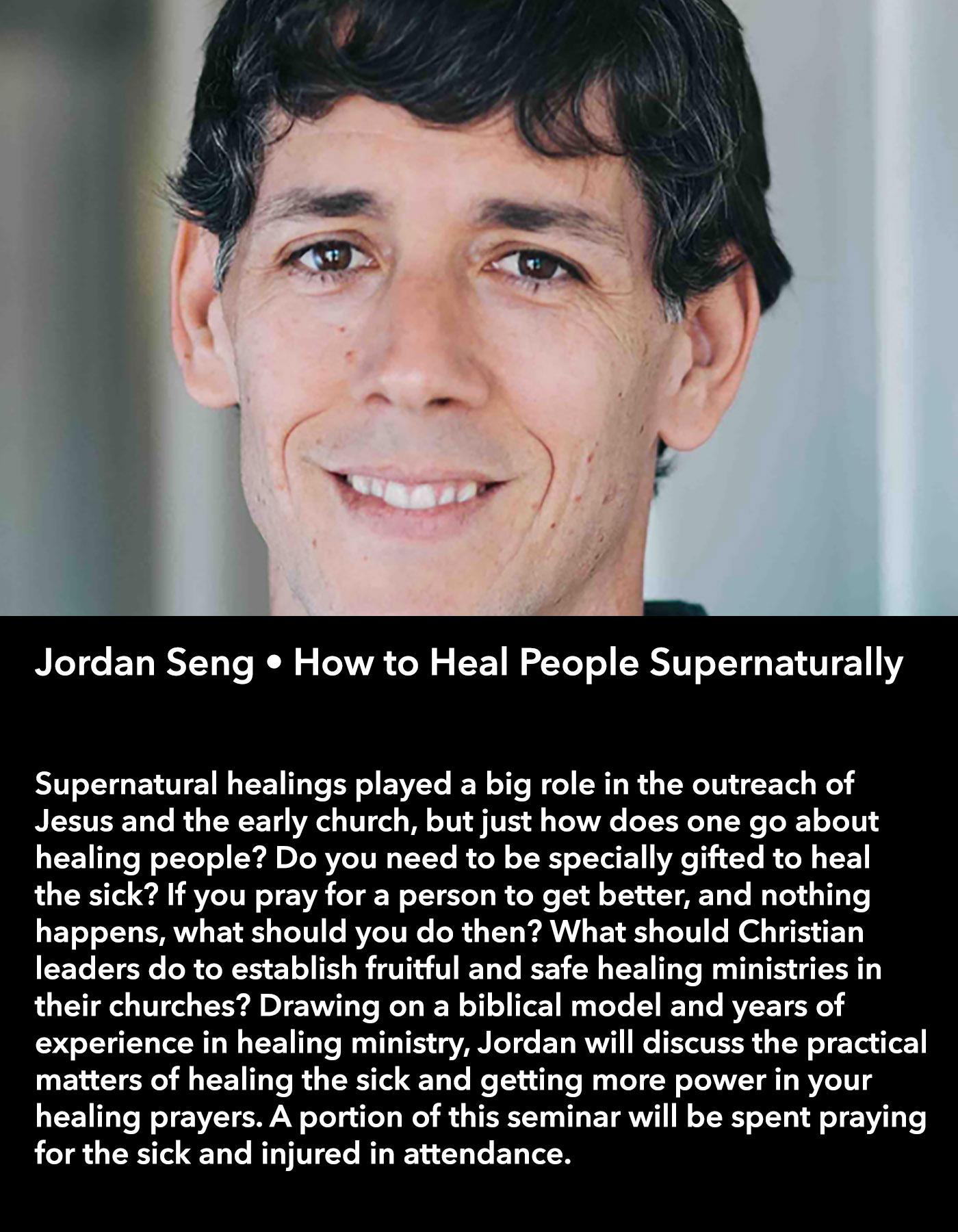 Jordan Seng • How to Heal People Supernaturally • Friday Morning, March 17 • 10:30 – 11:45 am