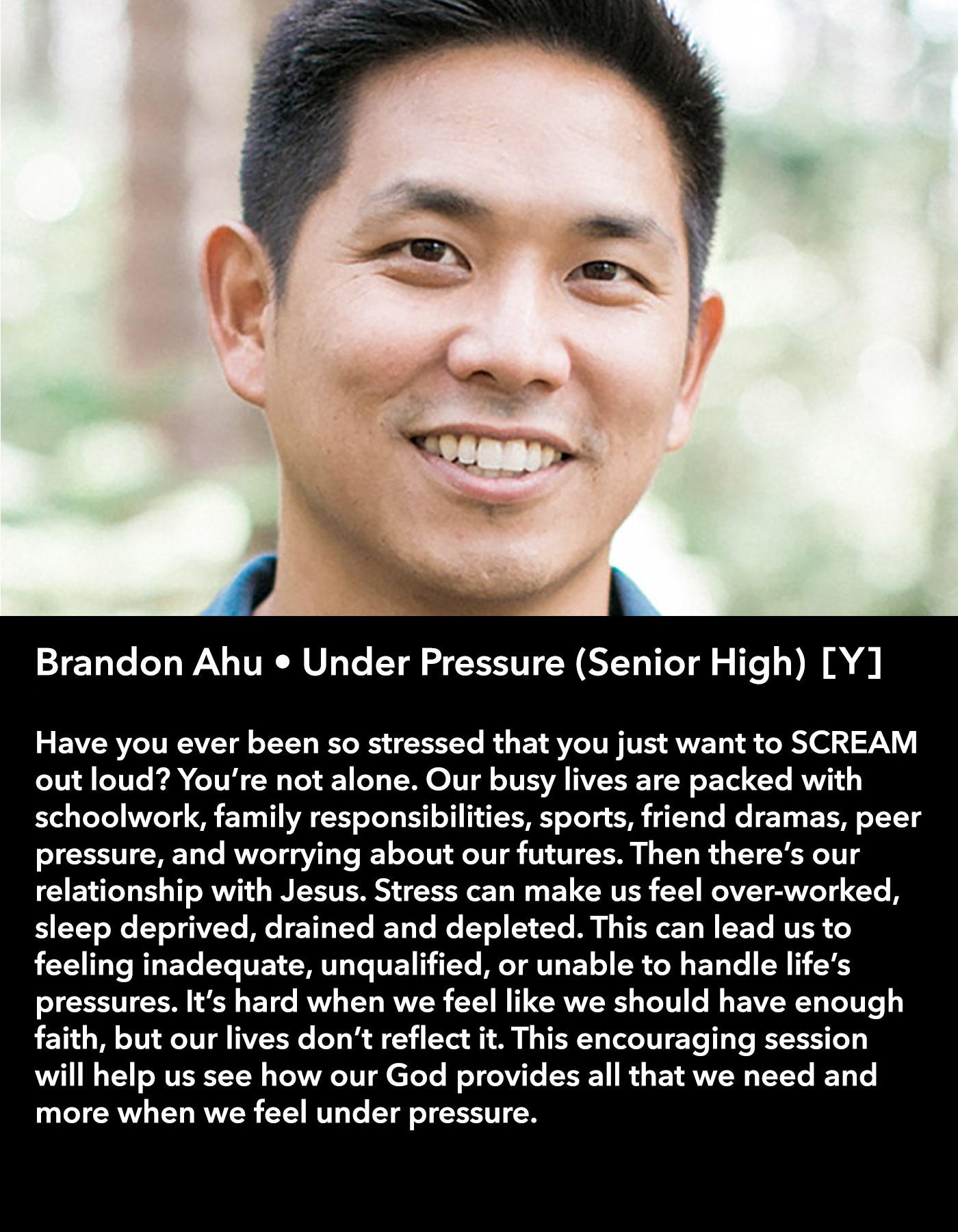 Brandon Ahu • Under Pressure (Senior High) [Y] • Friday Morning, March 17 • 10:30 – 11:45 am