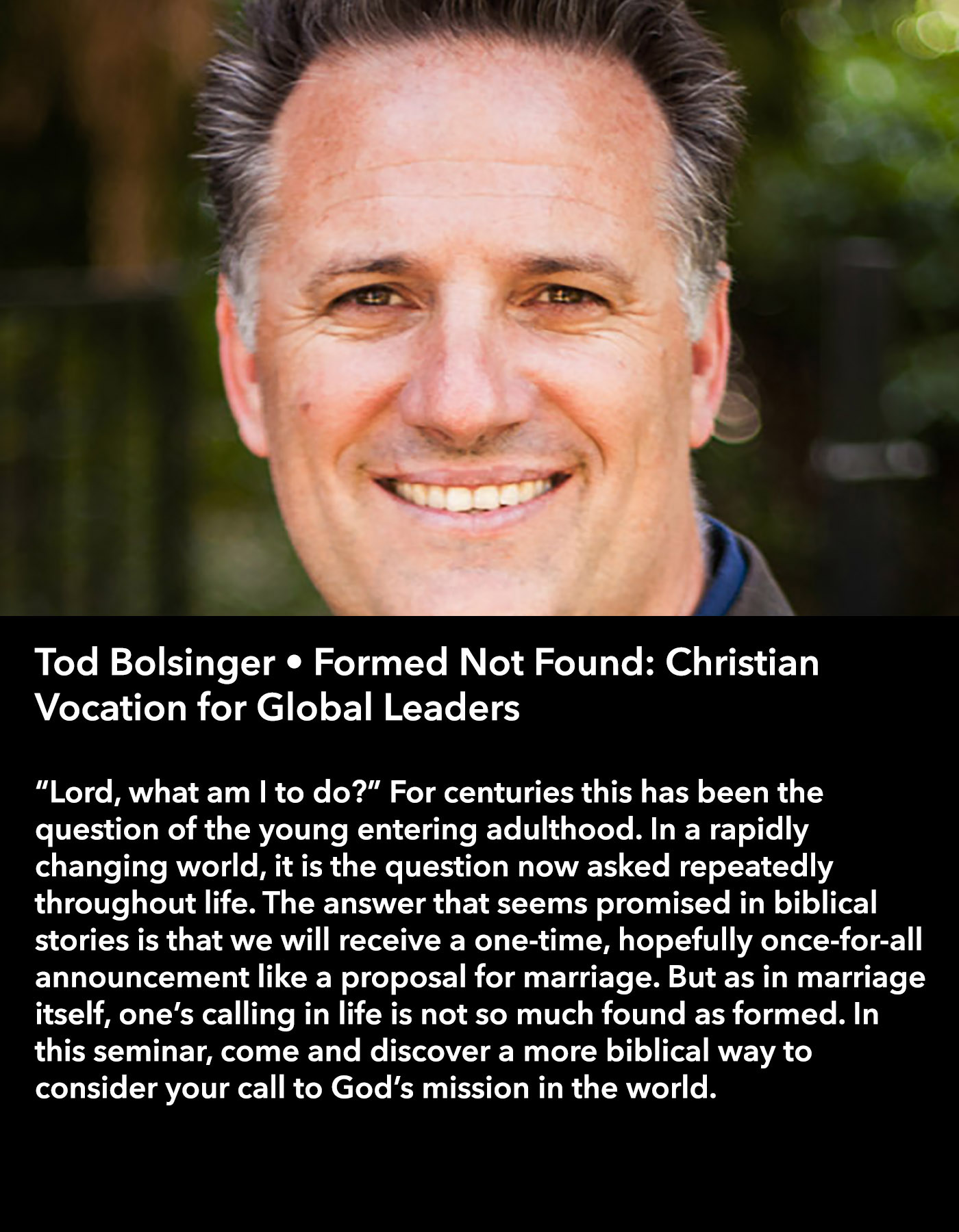 Tod Bolsinger • Formed Not Found: Christian Vocation for Global Leaders • Friday Afternoon, March 17 • 3:30 – 4:45 pm