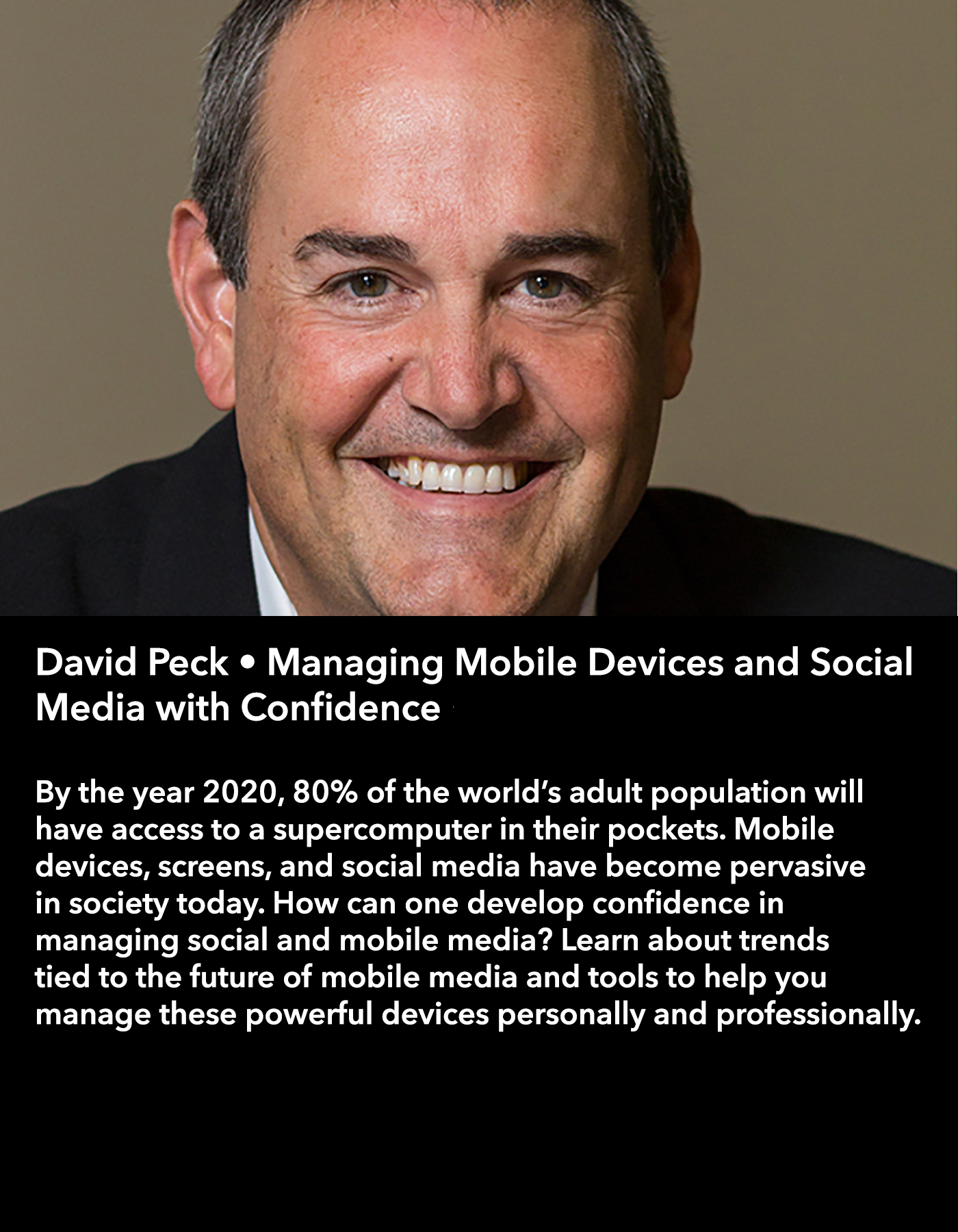 David Peck • Managing Mobile Devices and Social Media with Confidence • Friday Afternoon, March 17 • 3:30 – 4:45 pm