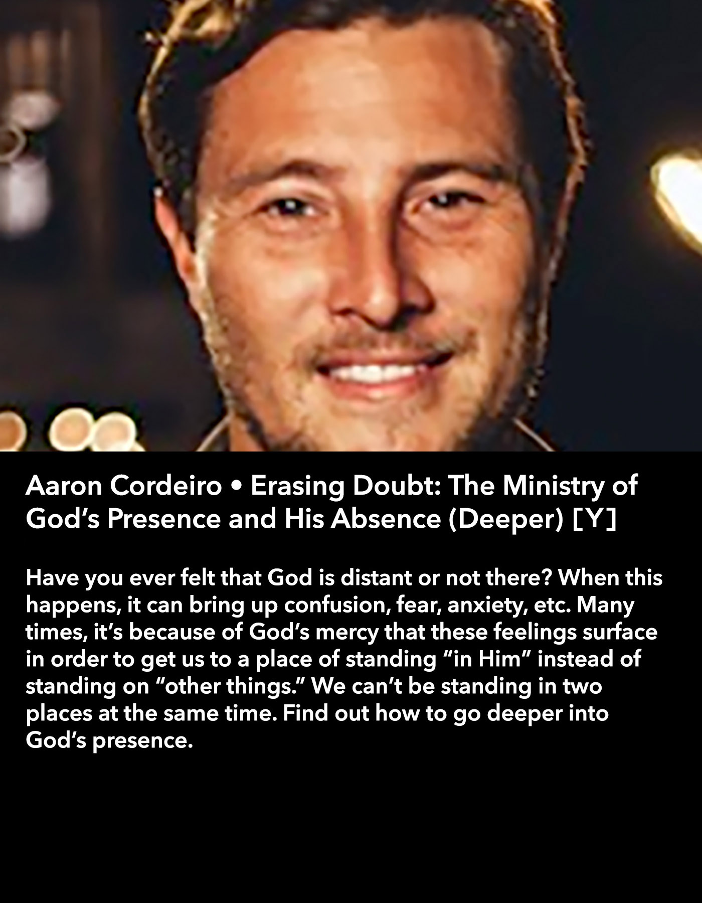 Aaron Cordeiro • Erasing Doubt: The Ministry of God's Presence and His Absence (Deeper) [Y] • Friday Afternoon, March 17 • 3:30 – 4:45 pm