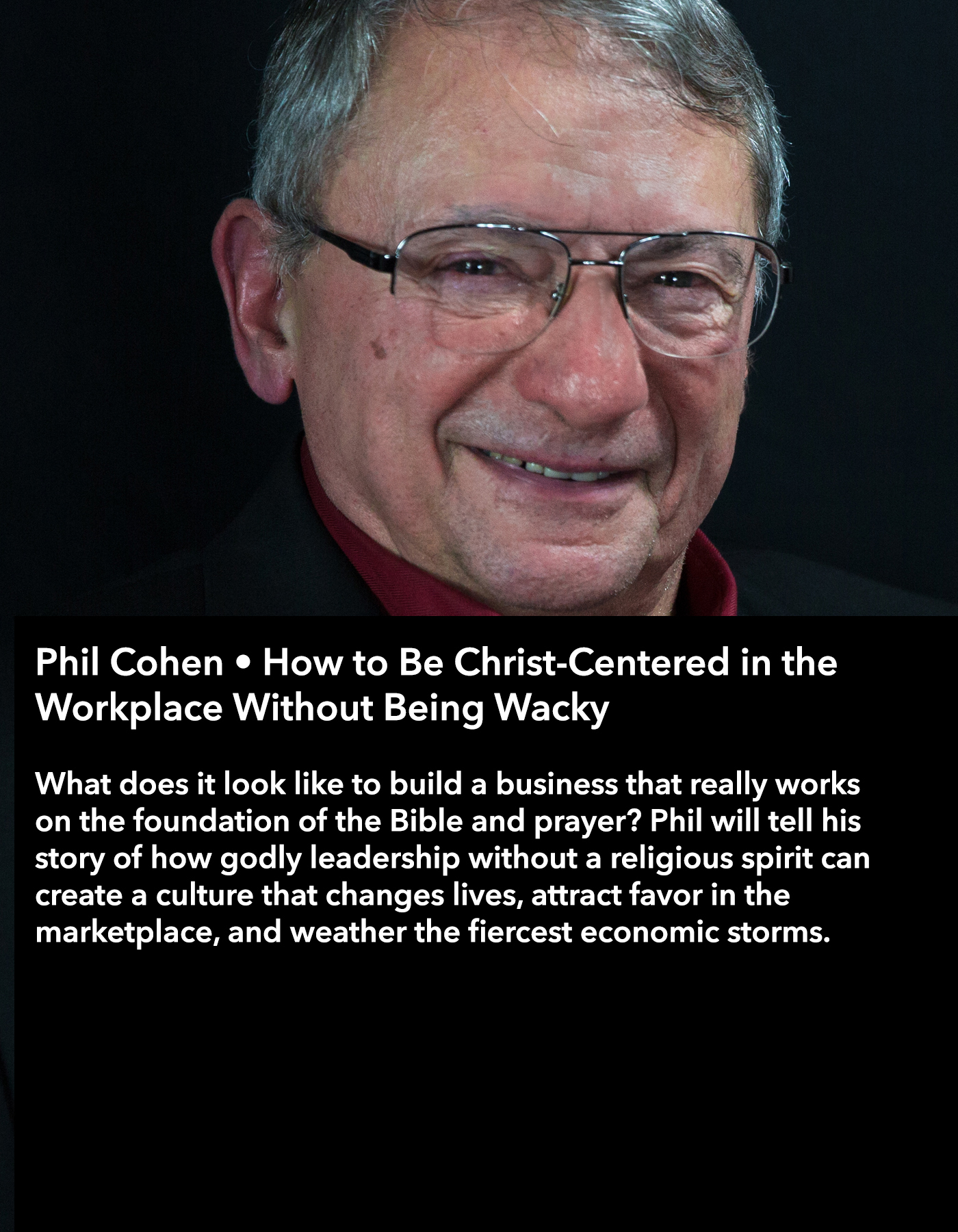Phil Cohen • How to Be Christ-Centered in the Workplace Without Being Wacky • Friday Night, March 17 • 8:30 – 9:45 pm