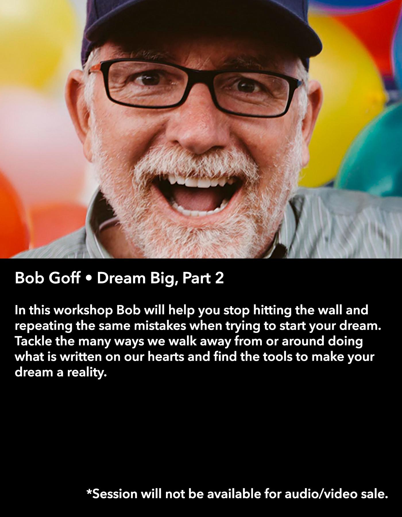 Bob Goff • Dream Big, Part 2 • Friday Night, March 17 • 8:30 – 9:45 pm