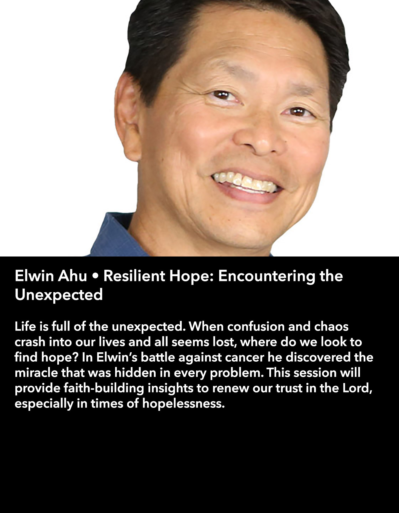 Elwin Ahu • Resilient Hope: Encountering the Unexpected • Saturday Morning, March 18 • 10:30 – 11:45 am
