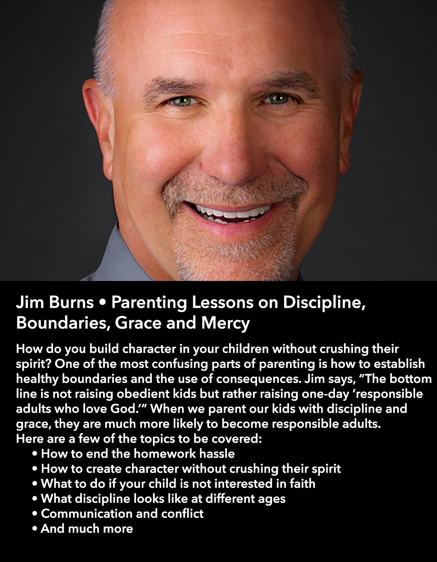 Jim Burns • Parenting Lessons on Discipline, Boundaries, Grace and Mercy • Saturday Morning, March 18 • 10:30 – 11:45 am