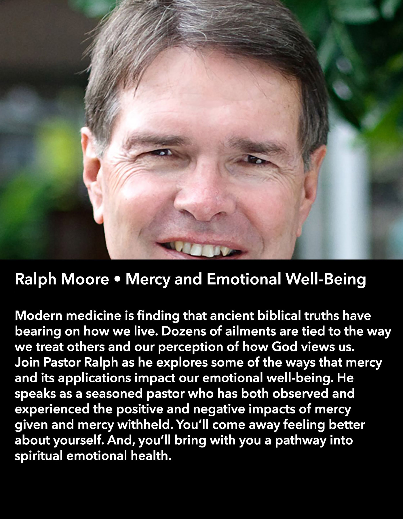 Ralph Moore • Mercy and Emotional Well-Being • Saturday Morning, March 18 • 10:30 – 11:45 am