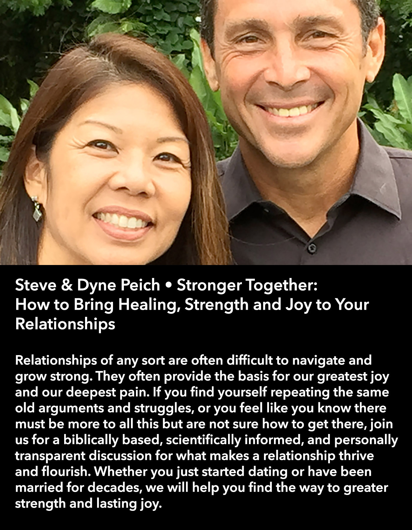 Steve & Dyne Peich • Stronger Together: How to Bring Healing, Strength and Joy to Your Relationships • Saturday Morning, March 18 • 10:30 – 11:45 am