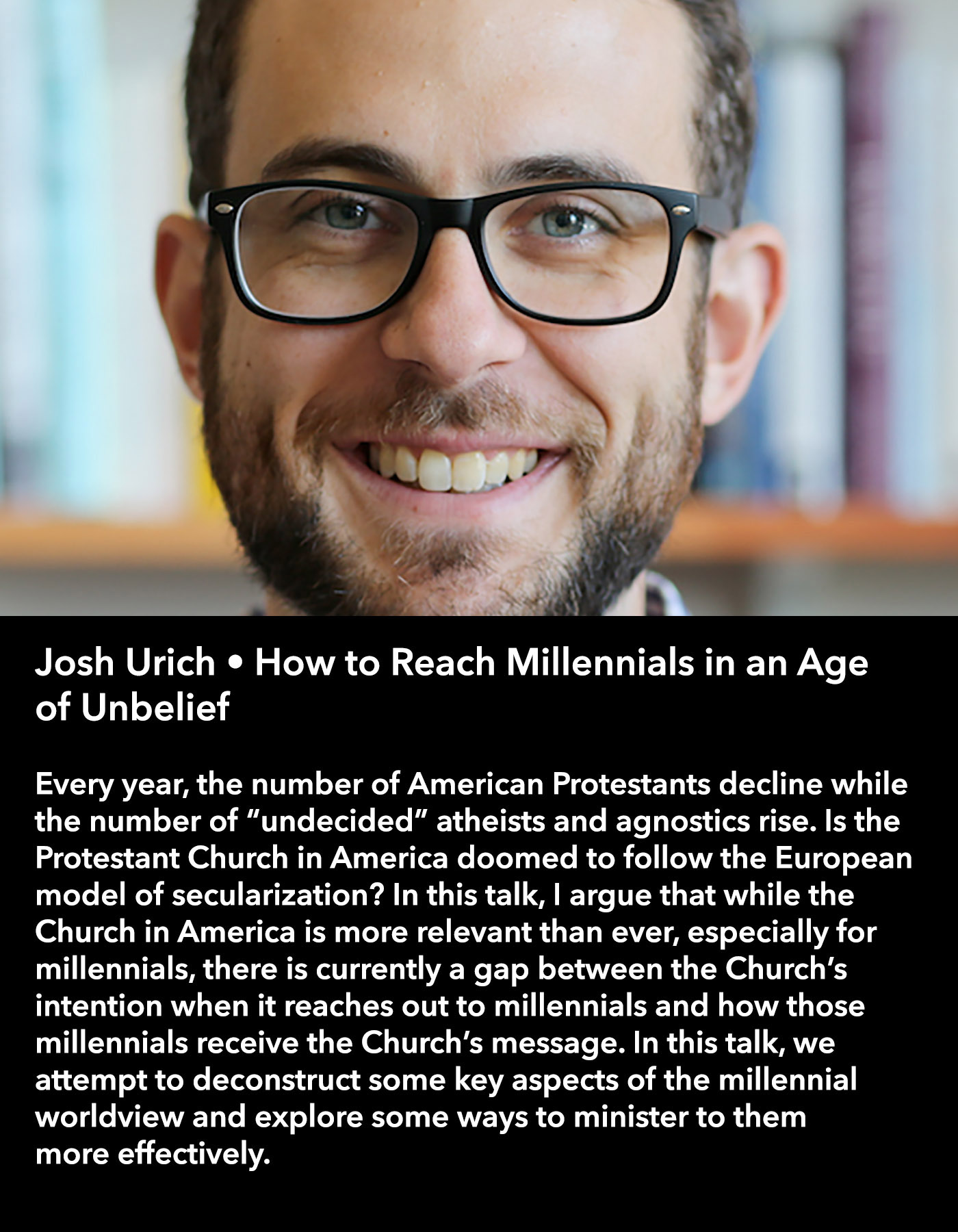 Josh Urich • How to Reach Millennials in an Age of Unbelief • Saturday Morning, March 18 • 10:30 – 11:45 am