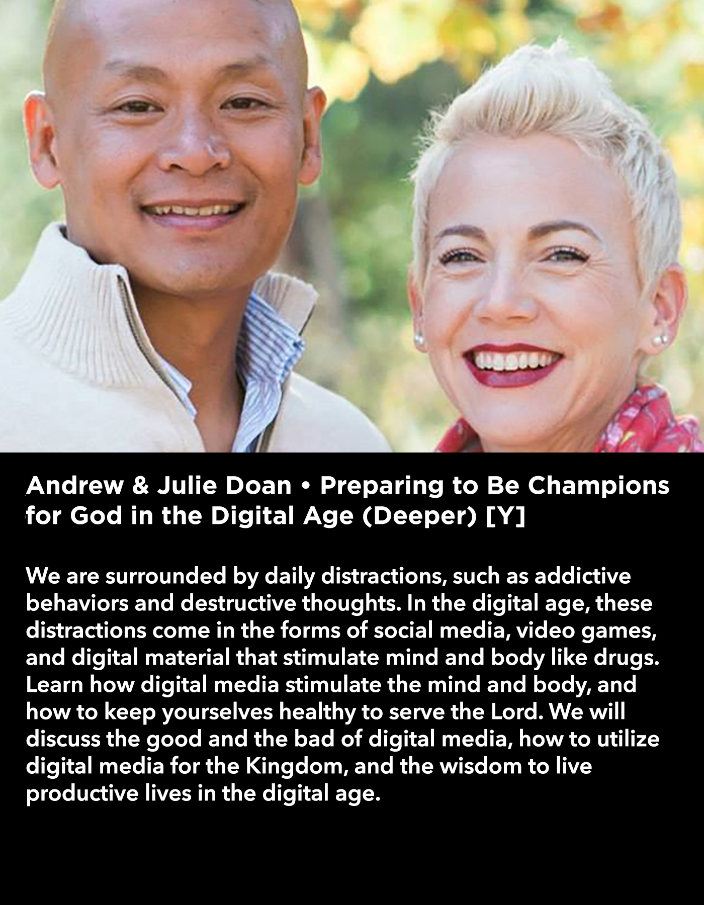 Andrew & Julie Doan • Preparing to Be Champions for God in the Digital Age (Deeper) [Y] •Saturday Morning, March 18 • 10:30 – 11:45 am