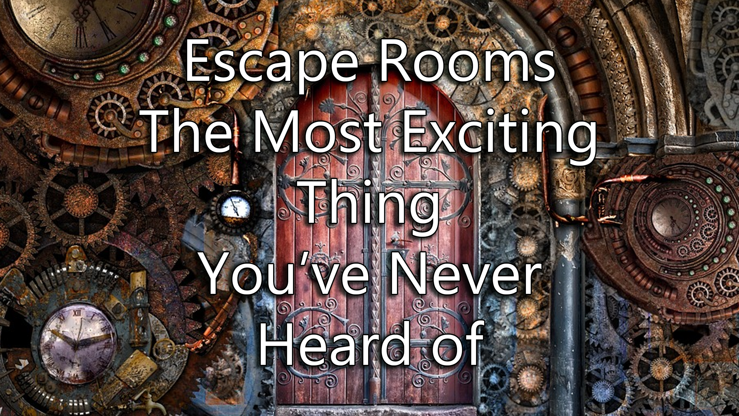 Escape Rooms are the Most Exciting Thing You've Never Heard of.