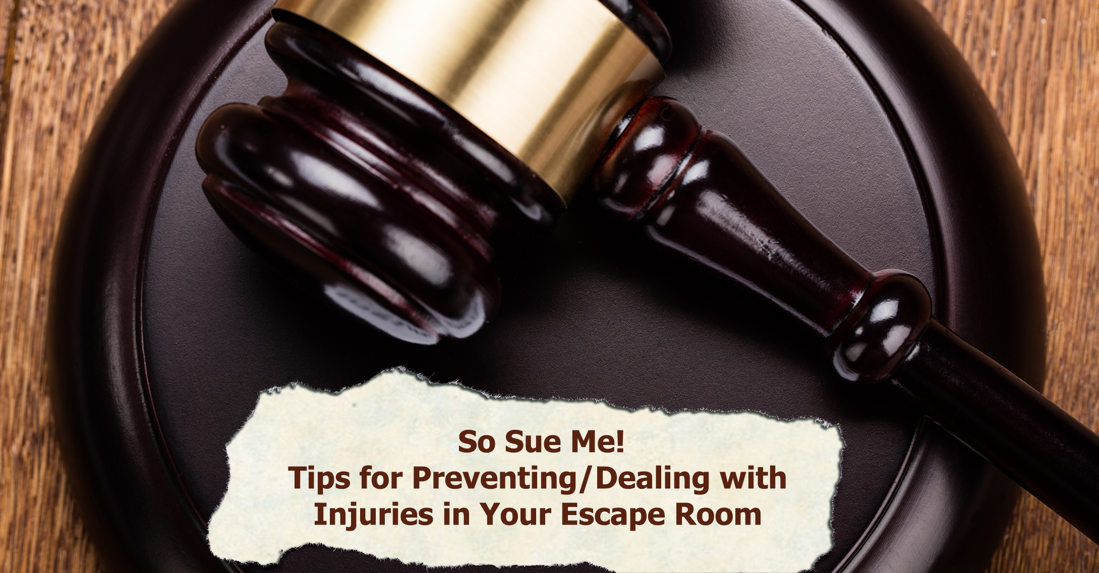 How to Open an Escape Room Business: So Sue Me! Tips for Preventing and Dealing with Injuries in Your Escape Room