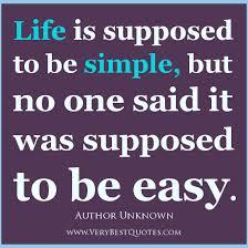 Nobody said life was easy