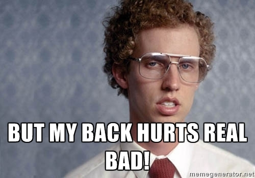 Napolean Dynamite on his back pain!