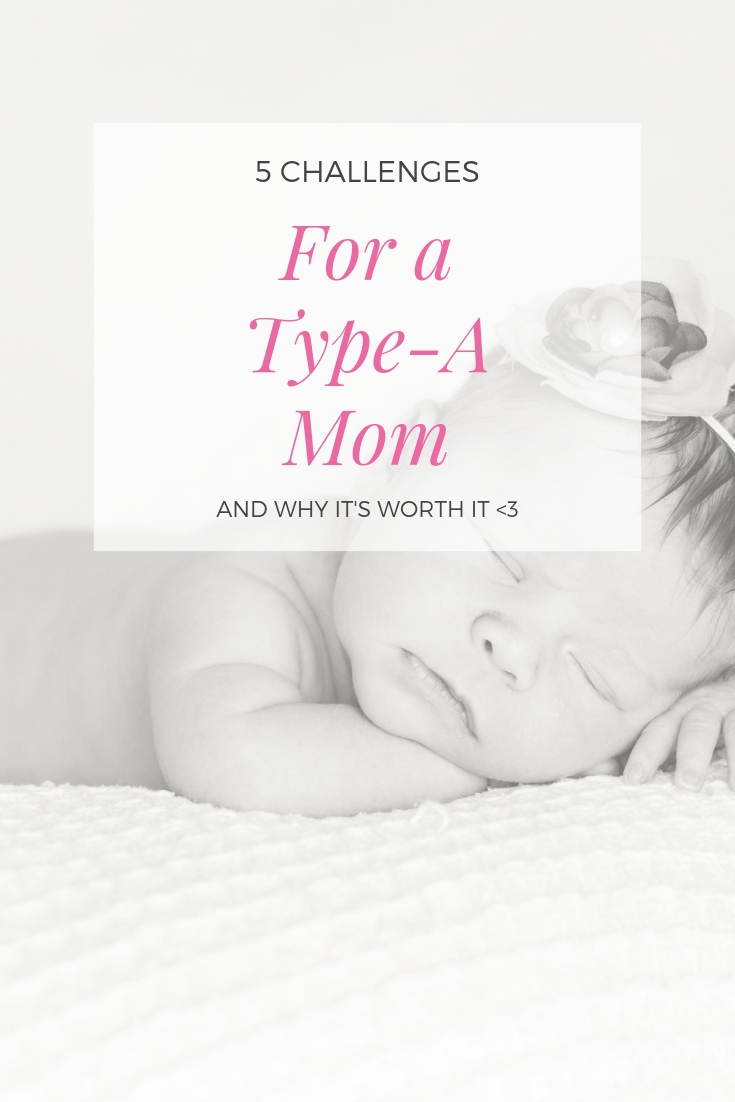 5 Challenges of a Type-A Mom and Why it's Worth it