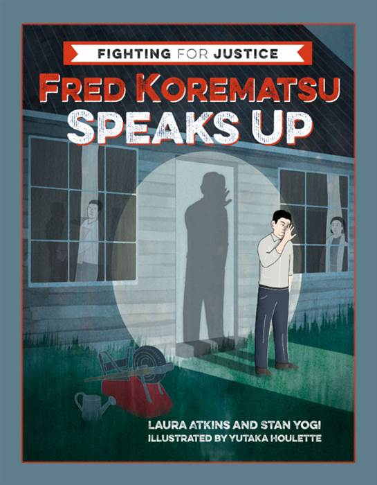 """Fred Korematsu Speaks Up,"" written by Laura Atkins and Stan Yogi and illustrated by Yutaka Houlette, the first in a new series of middle grade books about civil rights history and heroes from Heyday Books. Courtesy of Heyday Books"