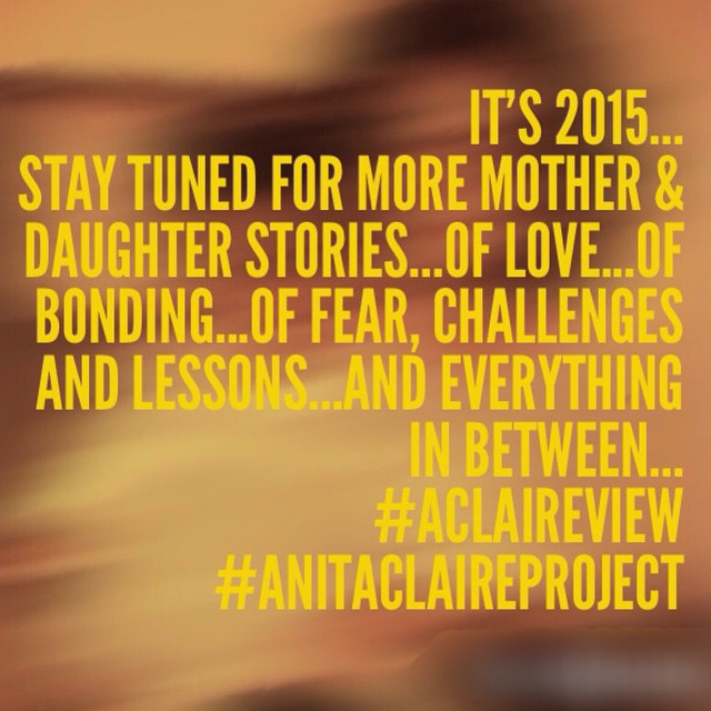 It's 2015... Stay tuned for more #mother & #daughter stories...of #love...of #bonding...of fear, challenges and lessons...and everything in between... #AClaireView #AnitaClaireProject #motherhood #photography #passionproject #journalism #interviews #videography #mothersanddaughters