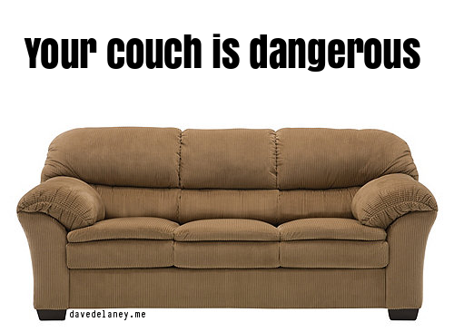 Your couch is dangerous