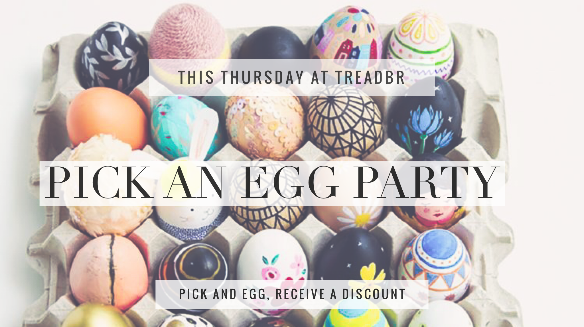 Easter egg hunt, but make it TREAD!!! Join us this Thursday for our Pick an Egg PARTY to fill your easter basket with Tread discounts!